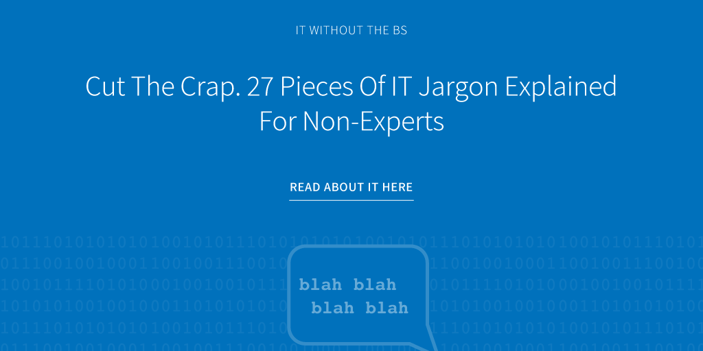 Cut The Crap 27 Pieces Of IT Jargon Explained For Non Experts