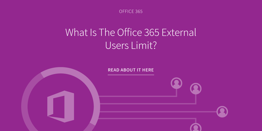 What Is The Office 365 External Users Limit?
