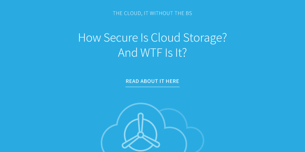 How-Secure-Is-Cloud-Storage--And-WTF-Is-It-.png