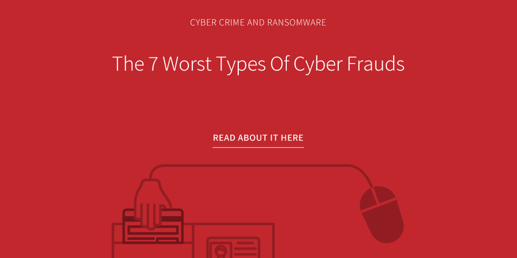 The-7-Worst-Types-Of-Cyber-Frauds.png
